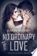 No Ordinary Love  Book 1 of the Incognito Series