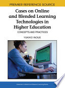 Cases on Online and Blended Learning Technologies in Higher Education  Concepts and Practices