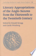 Literary Appropriations of the Anglo-Saxons from the Thirteenth to the Twentieth Century