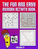 The Fun and Easy Memory Activity Book for Adults