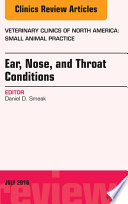 Ear  Nose  and Throat Conditions  An Issue of Veterinary Clinics of North America  Small Animal Practice  E Book