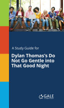 A Study Guide for Dylan Thomas's Do Not Go Gentle into That Good Night