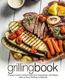 Grilling Book  Prepare Flame Cooked Delicious Vegetables and Meats with an Easy Grilling Cookbook  2nd Edition