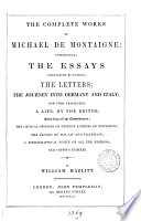 The complete works of Michael de Montaigne; tr. (ed.) by W. Hazlitt