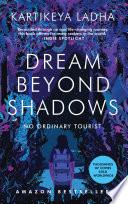 Dream Beyond Shadows  No Ordinary Tourist Book PDF