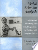 Verbal Behavior Analysis  : Inducing and Expanding New Verbal Capabilities in Children with Language Delays