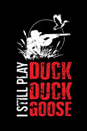 I Still Play Duck Duck Goose