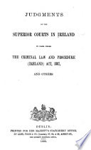 Judgments of the Superior Courts in Ireland in Cases Under the Criminal Law and Procedure  Ireland  Act  1887  and Others Book