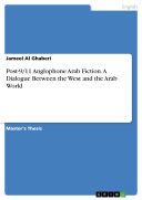 Post-9/11 Anglophone Arab Fiction. A Dialogue Between the West and the Arab World