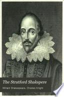 The Stratford Shakspere Life Of Shakspere By The Editor King John King Richard Ii King Henry Iv