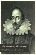 The Stratford Shakspere: Life of Shakspere by the editor. King John. King Richard ii. King Henry iV