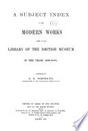 A Subject Index of Modern Works Added to the Library of the British Museum in the Years 1880  95   Works added to the library     1880 1885 Book