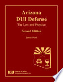 Arizona DUI Defense  : The Law and Practice