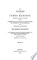 Debates in the Federal convention, from Tuesday, August 7th, 1787, until its final adjournment, Monday, September 17th, 1787. Appendix to the debates. References. Index