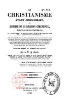 Le Christianisme avant Jésus-Christ, ou Histoire de la Religion Chrétienne...