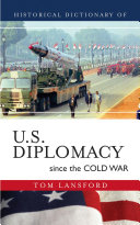 Historical Dictionary of U S  Diplomacy since the Cold War