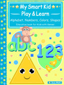 My Smart Kids   Play   Learn   abc Alphabet  123 Numbers  Colors  Shapes