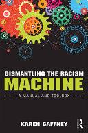 Dismantling the Racism Machine
