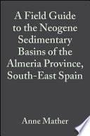 A Field Guide To The Neogene Sedimentary Basins Of The Almeria Province Se Spain Book PDF