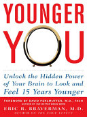 Younger You  Unlock the Hidden Power of Your Brain to Look and Feel 15 Years Younger