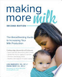 Making More Milk: The Breastfeeding Guide to Increasing Your Milk Production, Second Edition