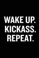 Wake Up Kickass Repeat