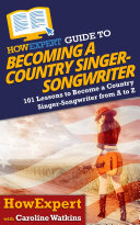 HowExpert Guide to Becoming a Country Singer Songwriter