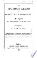 The Spurious Ethics of Sceptical Philosophy  a Critique on Mr  Holyoake s    Logic of Life