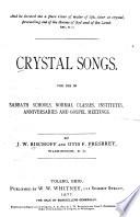 Crystal Songs  for Use in Sabbath Schools  Normal Classes  Institutes  Anniversaries and Gospel Meetings  By J W  Bischoff and Otis F  Presbrey