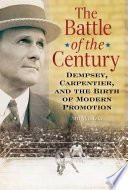 The Battle of the Century  Dempsey  Carpentier  and the Birth of Modern Promotion