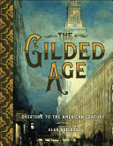 The Gilded Age : 1876-1912, overture to the American century