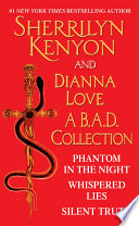 Sherrilyn Kenyon and Dianna Love - A B.A.D. Collection  : Phantom in the Night, Whispered Lies, Silent Truth and an excerpt from Alterant