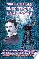 Nikola Tesla   s Electricity Unplugged