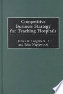 Competitive Business Strategy for Teaching Hospitals Book