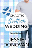 Chaotic Scottish Wedding: A Romantic Comedy (Love in Scotland #2)