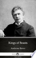 Kings of Beasts by Ambrose Bierce   Delphi Classics  Illustrated