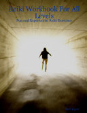 Reiki Workbook for All Levels: Fun and Experiential Reiki Exercises