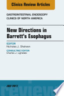 New Directions in Barrett s Esophagus  An Issue of Gastrointestinal Endoscopy Clinics E Book