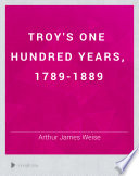 Troy's One Hundred Years, 1789-1889