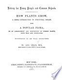 Botany for young people and common schools. How plants grow, a simple introduction to structural botany. With a popular flora ... illustrated, etc