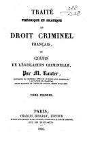 Traité théorique et pratique du droit criminel francais, ou cours de législation criminelle