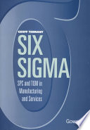 """""""Six Sigma: SPC and TQM in Manufacturing and Services"""" by Geoff Tennant"""