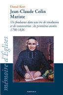 Pdf Jean-Claude Colin Mariste. Un fondateur dans une ère de révolution et de restauration : les premières années 1790-1836 Telecharger