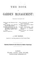 The Book of Garden Management      Beeton s Garden Management and Rural Economy   A New Edition     Copiously Illustrated with Coloured and Plain Engravings  The Editor s Preface Signed  H  P  D