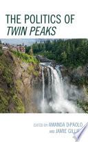 The Politics of Twin Peaks Book