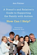 A Friend's and Relative's Guide to Supporting the Family with Autism Pdf/ePub eBook
