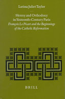 Heresy and Orthodoxy in Sixteenth Century Paris