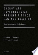 Energy and Environmental Project Finance Law and Taxation