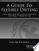 """A Guide To Flexible Dieting"" by Lyle McDonald"