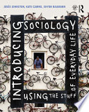 """Introducing Sociology Using the Stuff of Everyday Life"" by Josee Johnston, Kate Cairns, Shyon Baumann"